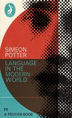 cover of 1961 Penguin paperback Language in the Modern World by Simeon Potter, designed by Romek Marber